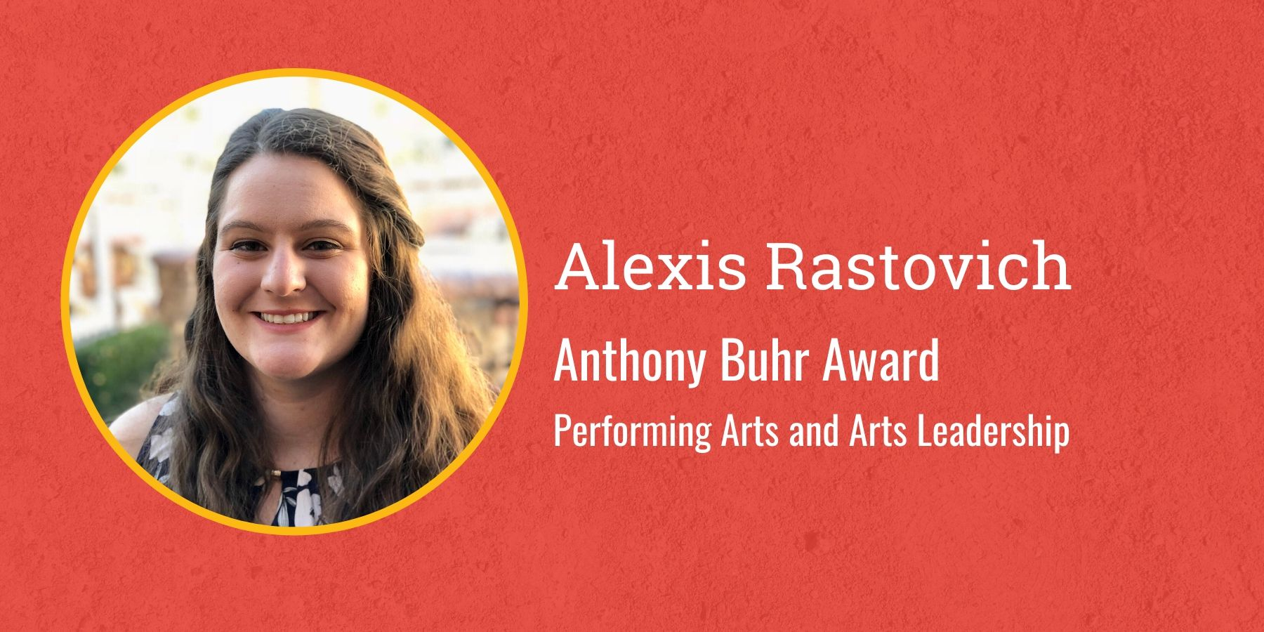 Photo of Alexis Rastovich, Anthony Buhr Award, Performing Arts and Arts Leadership