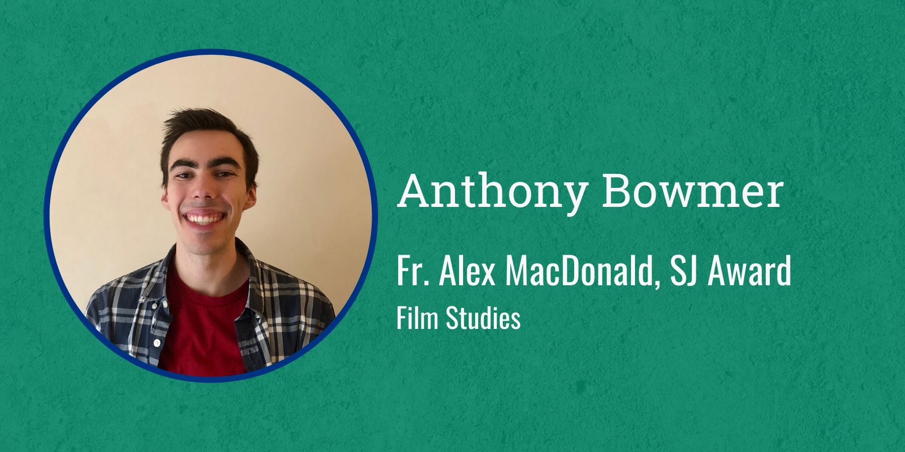 Photo of Anthony Bowmer and text Fr. Alex MacDonald, S.J. Award, Film Studies