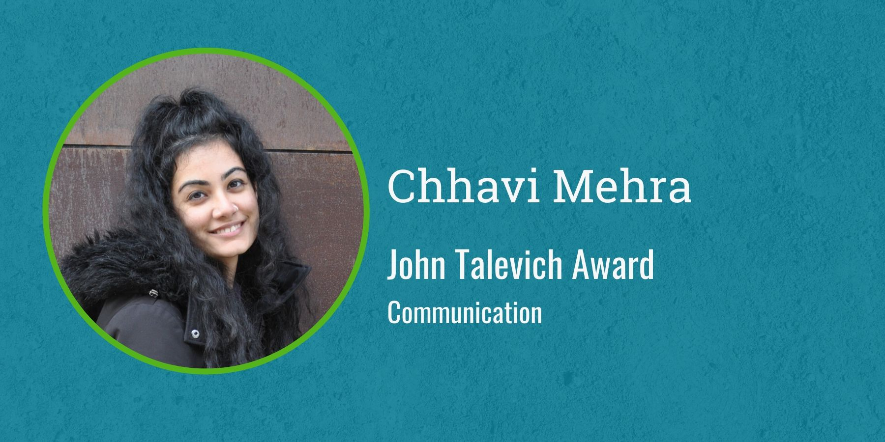 Photo of Chhavi Mehra with text John Talevich Award, Communication