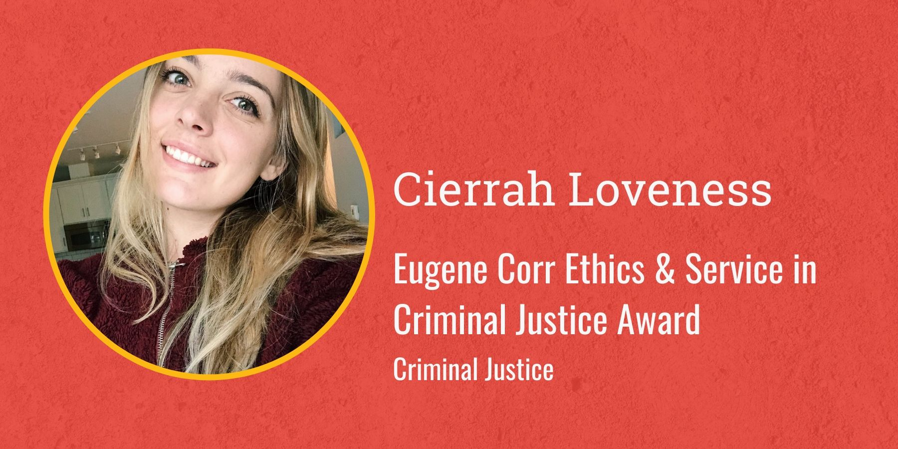 Photo of Cierrah Loveness and text Eugene Corr Ethics & Service in Criminal Justice Award