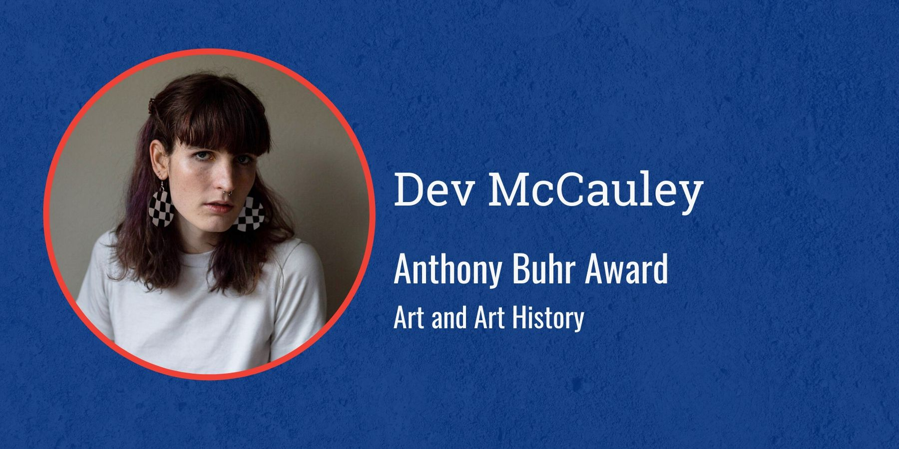 Photo of Dev McCauley with text Anthony Buhr Award, Art and Art History