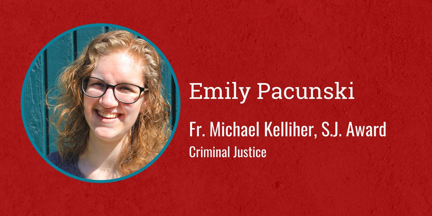 Image of Emily Pacunski and text Fr. Michael Kelliher, S.J. Award, Criminal Justice