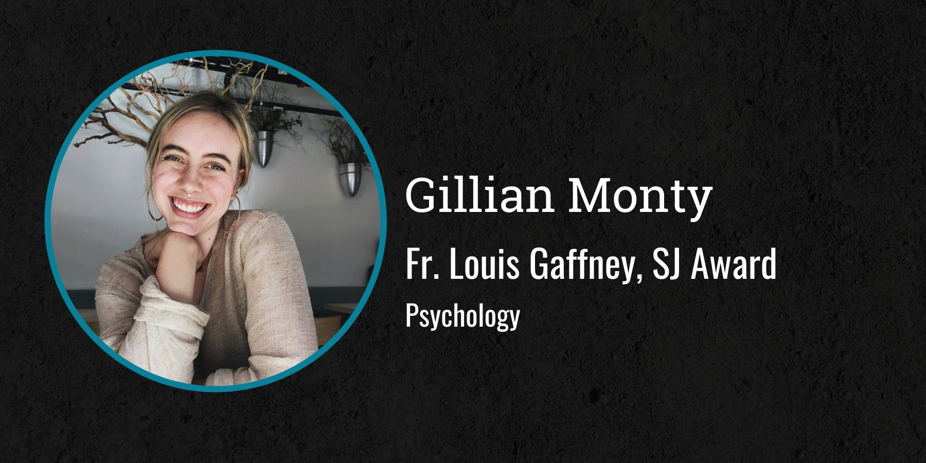 Photo of Gillian Monty and text Fr. Louis Gaffney, SJ Award, Psychology
