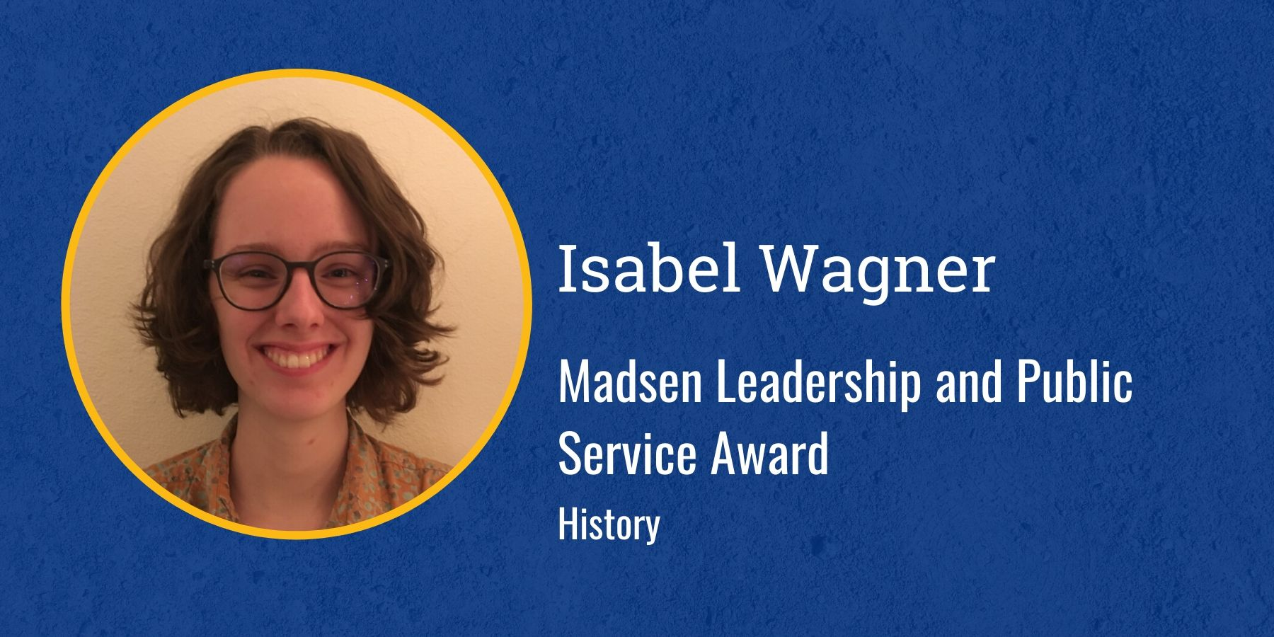 Photo of Isabel Wagner and text Madsen Leadership and Public Service Award, History