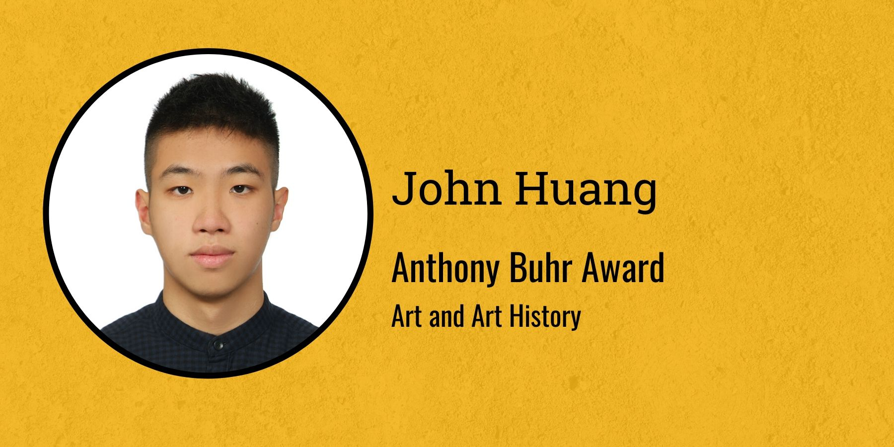 Photo of John Huang and text Anthony Buhr Award, Art and Art History