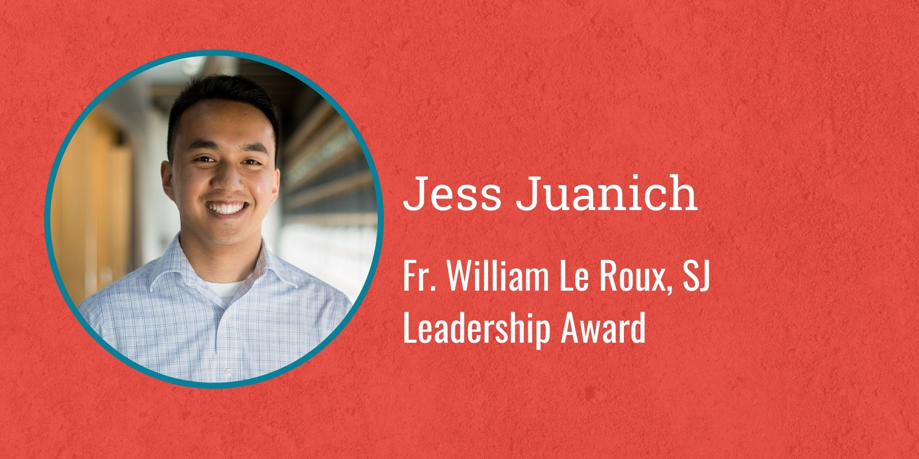 Photo of Jess Juanich and text Jess Juanich, Father William Le Roux SJ Leadership Award