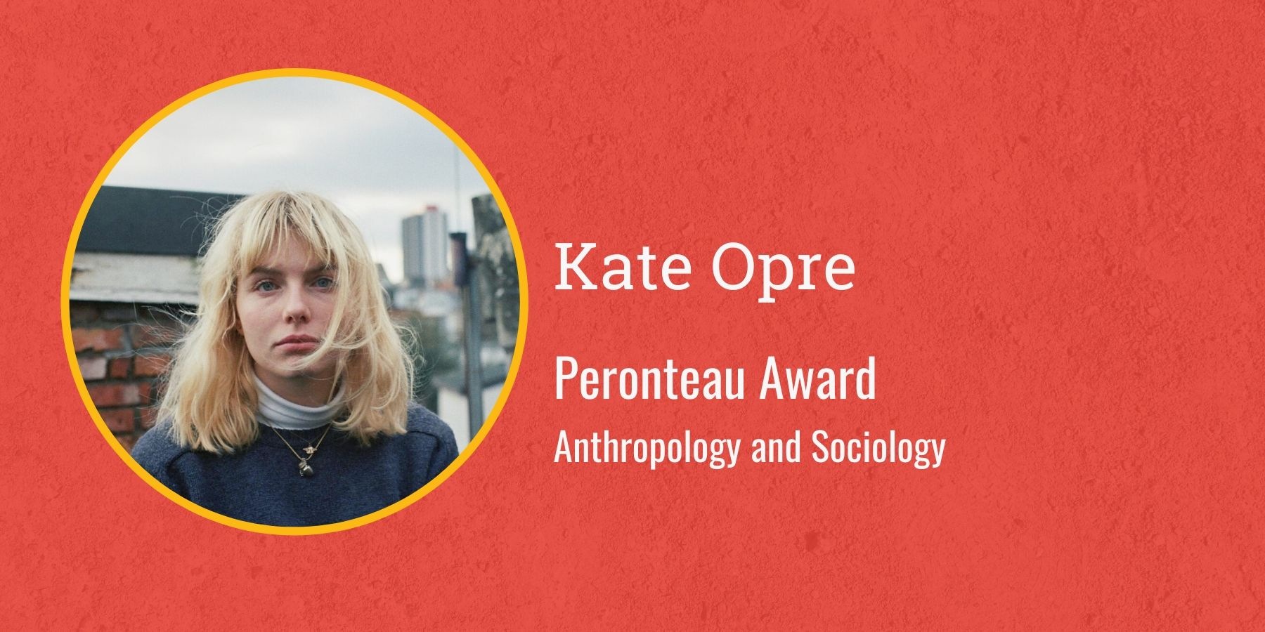 Photo of Kate Opre with text Peronteau Award, Anthropology and Sociology