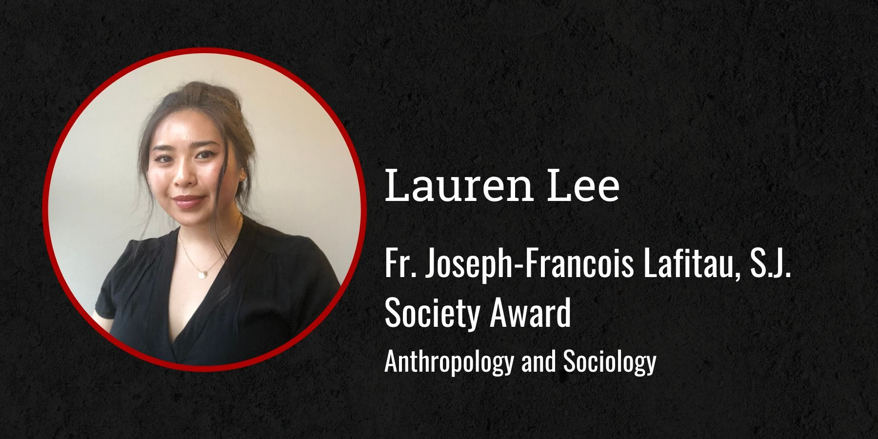 Photo of Lauren Lee and text Fr. Eugene Buechel, S.J. Award,  Anthropology and Sociology