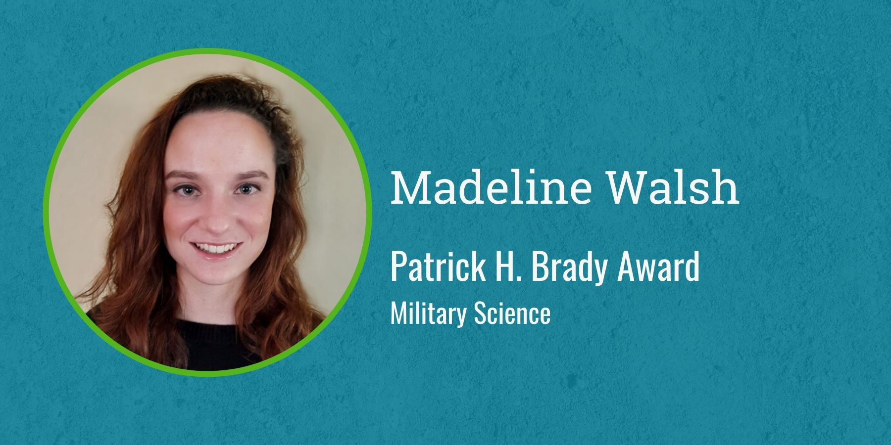 Photo of Madeline Walsh and text Patrick H. Brady Award, Military Science