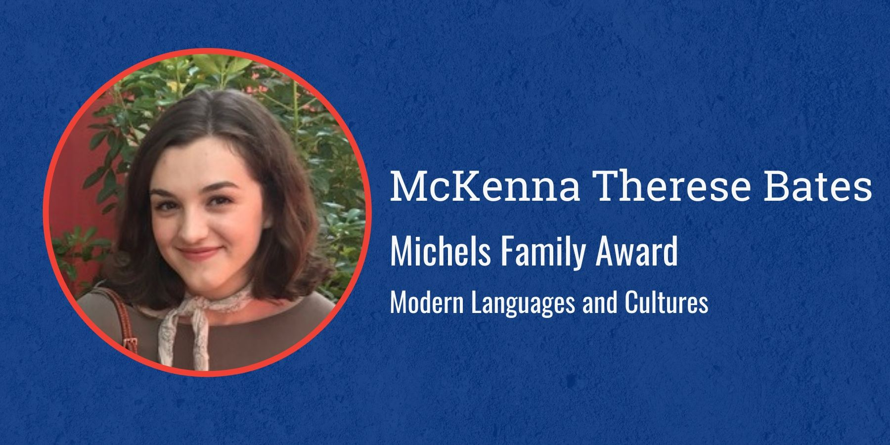 Photo of McKenna Therese Bates and text Michels Family Award Modern Languages and Culture