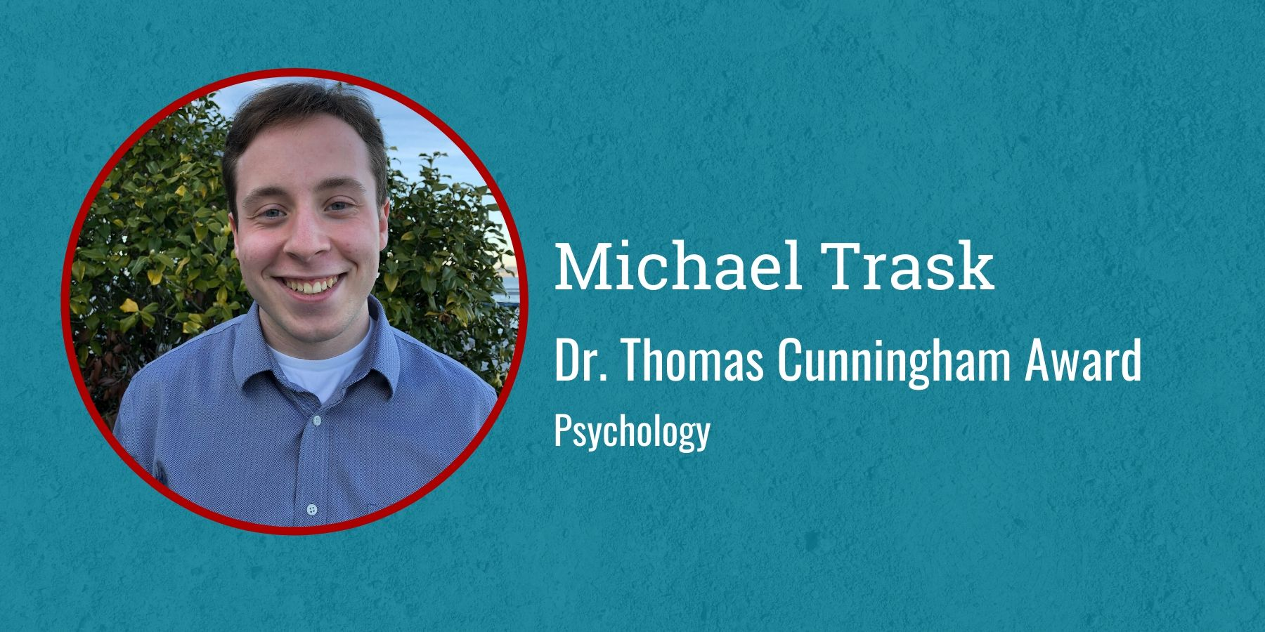 Photo of Michael Trask and text Dr. Thomas Cunningham award, Psychology