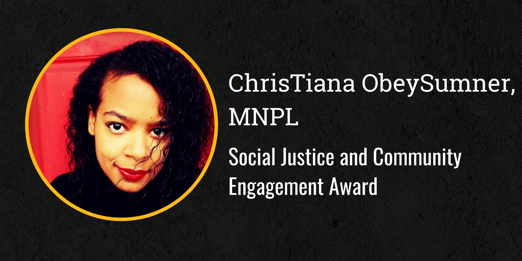 Photo of ChrisTiane ObeySumner and text Social Justice and Community Engagement Award