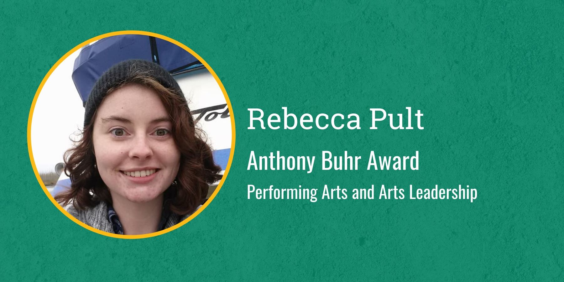 Photo of Rebecca Pult and text Anthony Buhr Award, Performing Arts and Arts Leadership