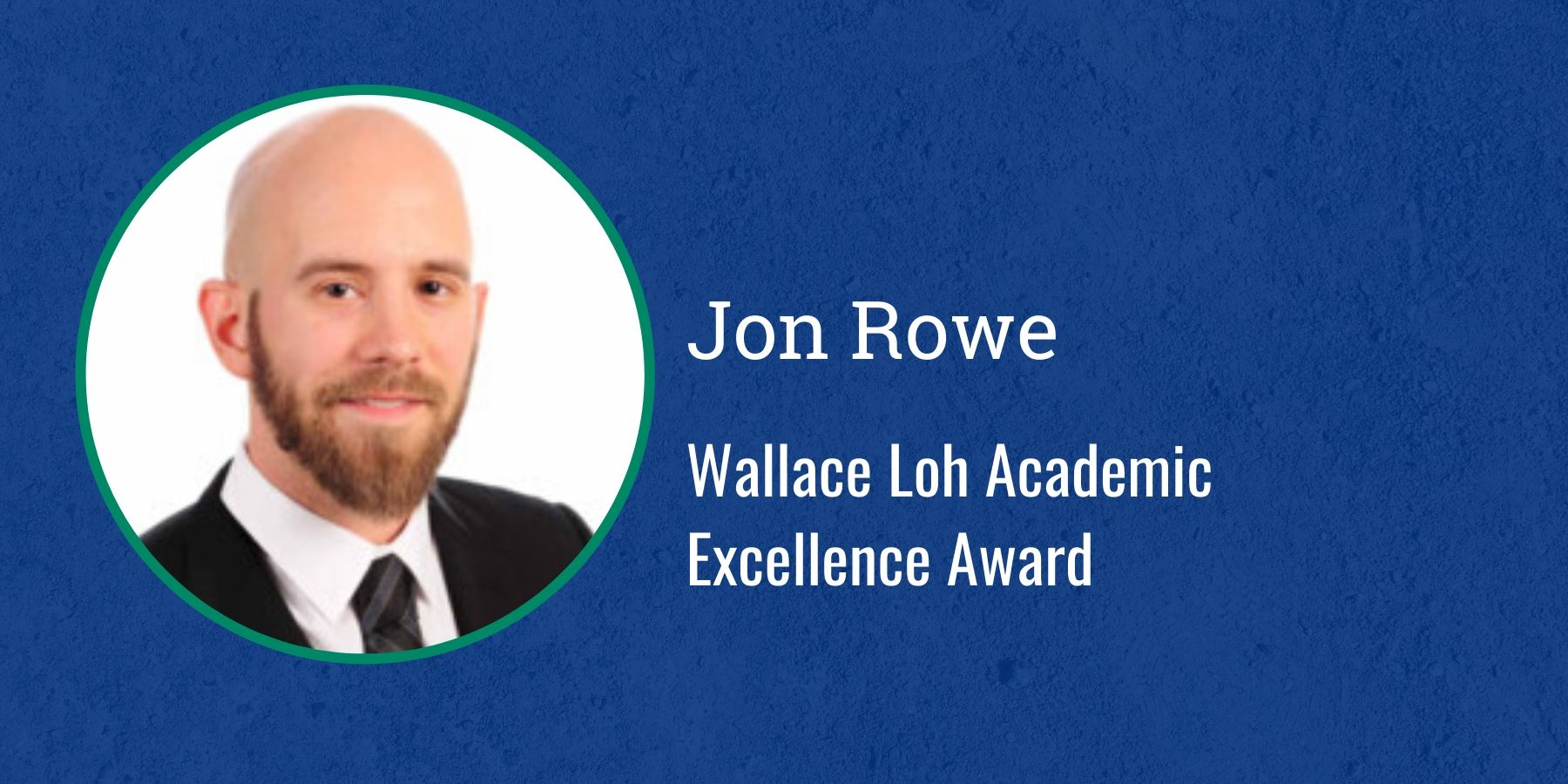 Picture of Jon Rowe and text Wallace Loh Academic Excellence Award