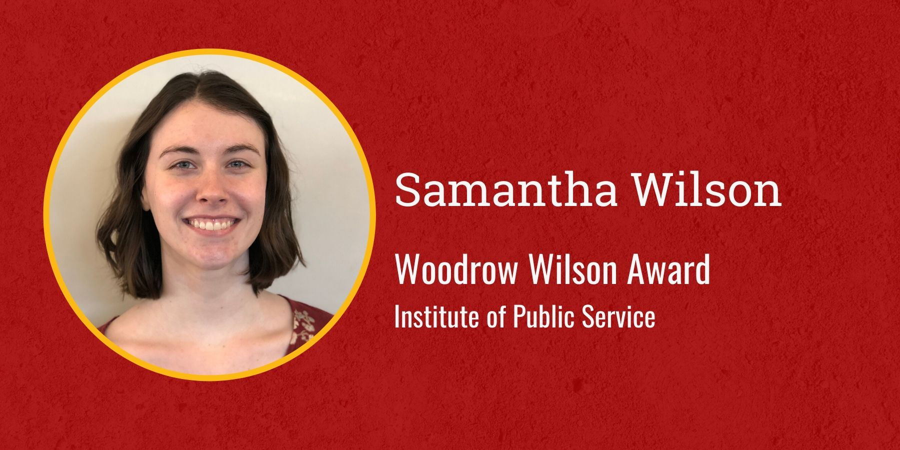 Photo of Samantha Wilson and text Woodrow Wilson Award, Institute of Public Service