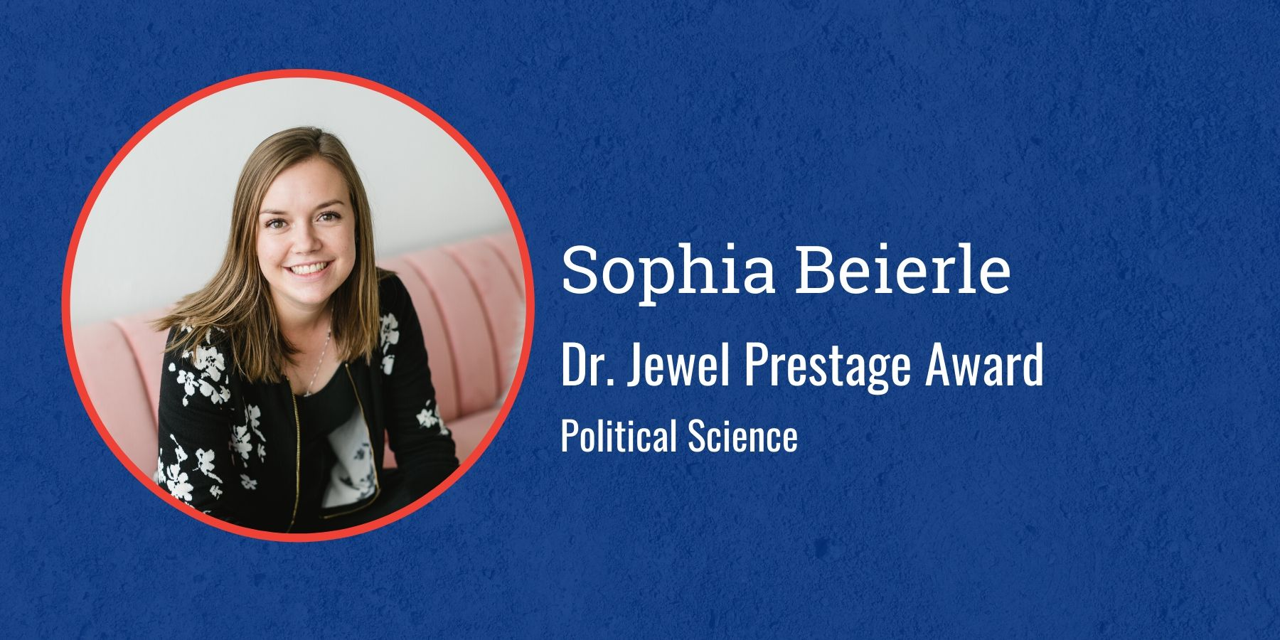 Photo of Sophia Beierle with text Dr. Jewel Prestage Award, Political Science