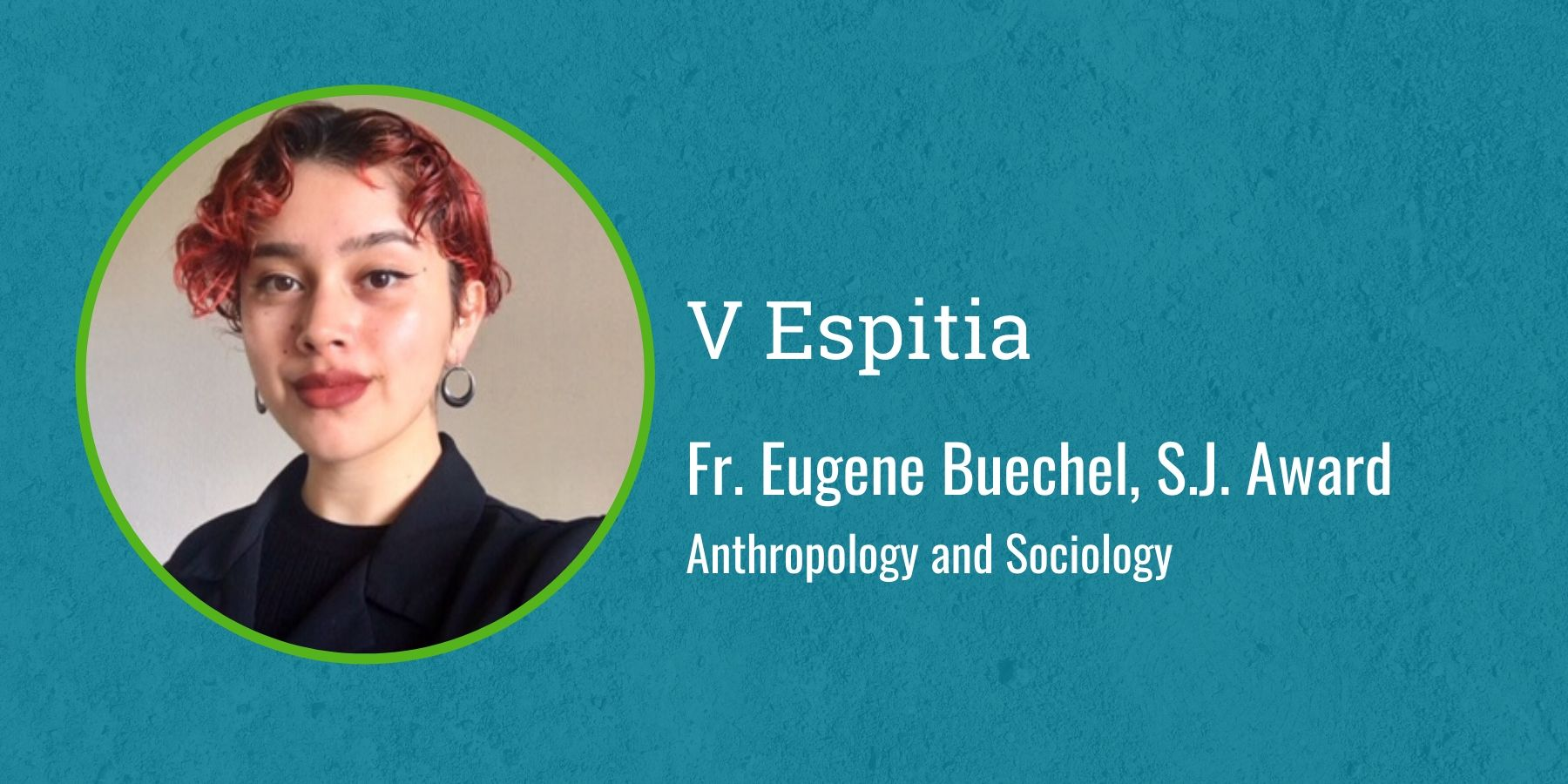 Photo of Veronica Espitia and text Fr. Eugene Buechel, S.J. Award, Anthropology and Sociology