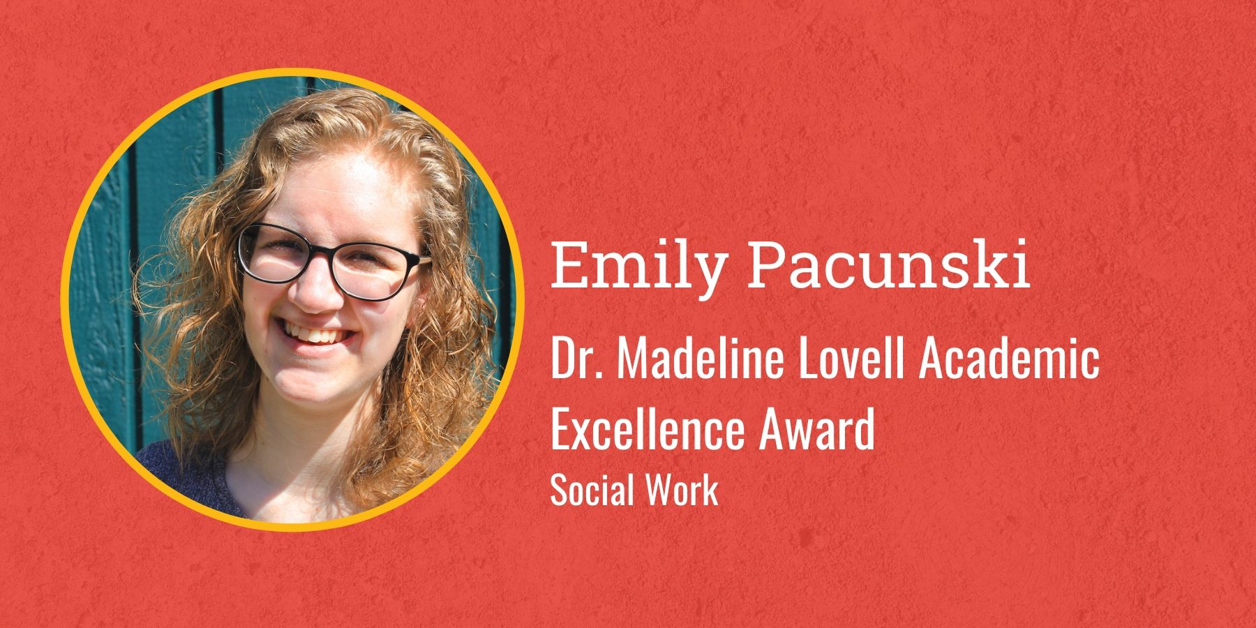 Photo of Emily Pacunksi and text Dr. Madeline Lovell Academic Excellence Award, Social Work