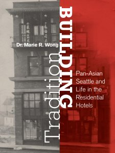 Cover of book: Building Tradition: Pan-Asian Seattle and Life in the Residential Hotels by Dr. Marie Wong