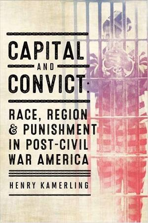 Book cover for Capital and Convict: Race, Region, and Punishment in Post–Civil War America