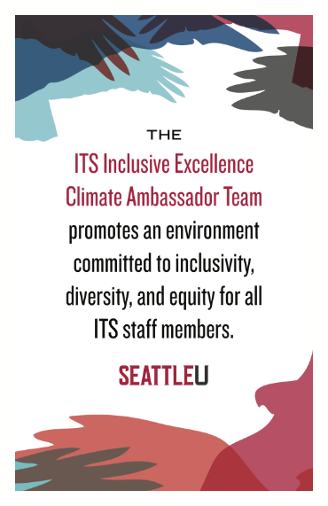 The ITS Inclusive Excellence Climate Ambassador Team promotes an environment committed to inclusivity, diversity, and equity for all ITS staff members.