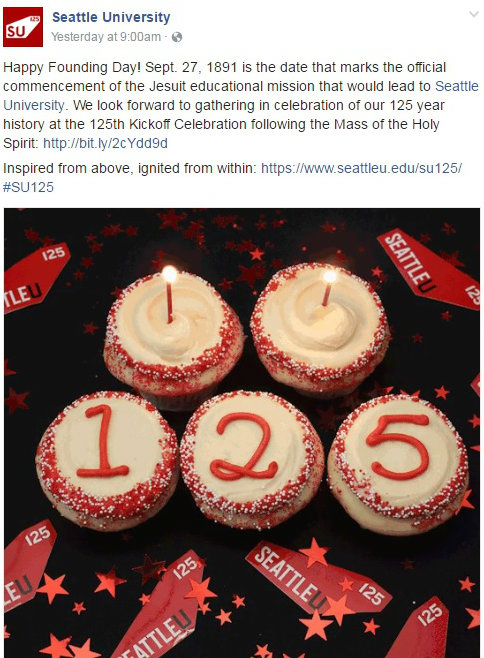 SU Facebook post of cupcakes. Text reads: Happy Founding Day! Sept. 26, 1891 is the date that marks the official commencement of the Jesuit educational mission that would lead to Seattle University. We look forward to gathering in celebration of our 125 year history at the 125th Kickoff Celebration following the Mass of the Holy Spirit. Inspired from above, ignited from within.