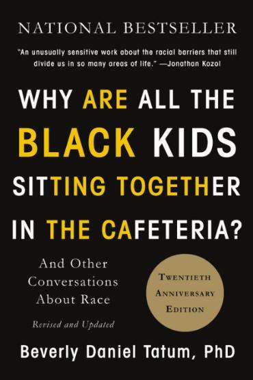 Book Cover of 'Why Are All the Black Kids Sitting Together in the Cafeteria?: And Other Conversations About Race'