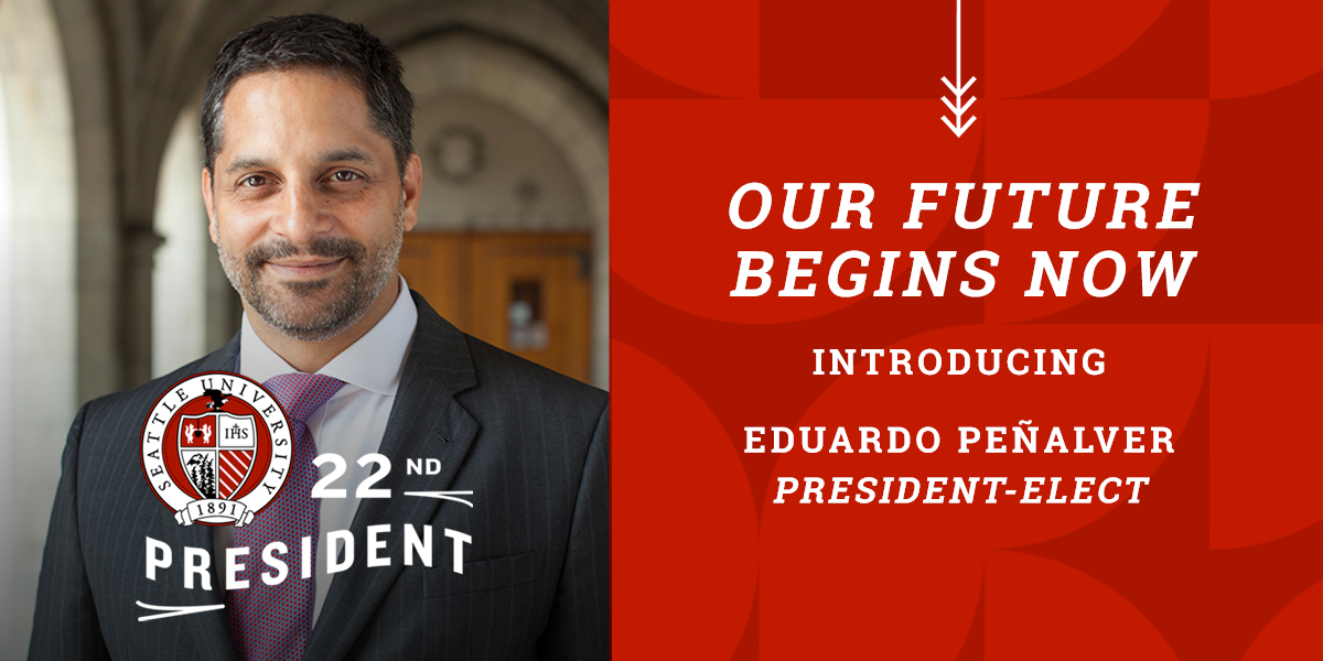 Graphic reads Introducing President-Elect, Eduardo M. Peñalver. Our Future Begins Now. Features photo of Eduardo M. Peñalver, who will be Seattle U's 22nd President.
